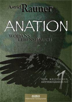 Anation – Wodans Lebenshauch. Von keltischer Götterdämmerung 1 von Rauner,  Astrid