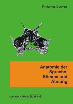 Anatomie der Sprache, Stimme und Atmung von Deckert,  Markus P