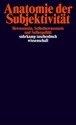 Anatomie der Subjektivität von Grundmann,  Thomas, Hofmann,  Frank, Misselhorn,  Catrin, Waibel,  Violetta L., Zanetti,  Véronique