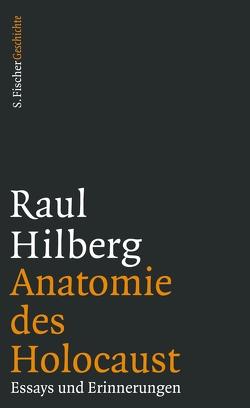 Anatomie des Holocaust von Hilberg,  Raul, Pehle,  Walter H., Post,  Petra, Schlott,  René, Struve,  Andrea von