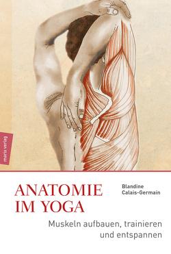 Anatomie des Yoga von Calais-Germain,  Blandine
