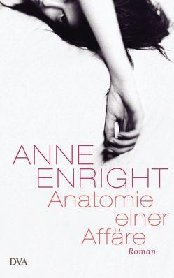 Anatomie einer Affäre von Enright,  Anne, Kindler,  Petra, Oeser,  Hans-Christian
