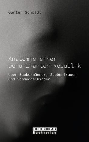 Anatomie einer Denunzianten-Republik von Scholdt,  Günter