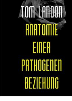 Anatomie einer pathogenen Beziehung von Landon,  Tom