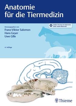 Anatomie für die Tiermedizin von Geyer,  Hans, Gille,  Uwe, Salomon,  Franz-Viktor