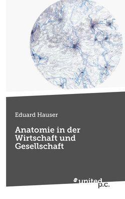 Anatomie in der Wirtschaft und Gesellschaft von Hauser,  Eduard