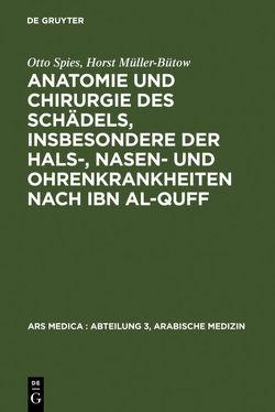 Anatomie und Chirurgie des Schädels, insbesondere der Hals-, Nasen- und Ohrenkrankheiten nach Ibn al-Quff von Bachmann,  Peter, Müller-Bütow,  Horst, Spies,  Otto