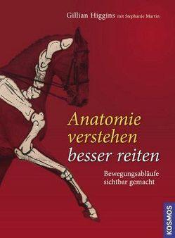 Anatomie verstehen – besser reiten von Higgins,  Gillian