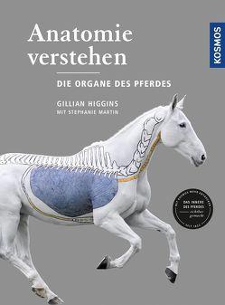 Anatomie verstehen – Die Organe des Pferdes von Higgins,  Gillian