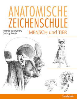 Anatomische Zeichenschule Mensch & Tier von Fehér,  György, Szunyoghy,  Andras