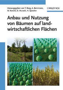 Anbau und Nutzung von Bäumen auf landwirtschaftlichen Flächen von Bemmann,  Albrecht, Konold,  Werner, Murach,  Dieter, Reeg,  Tatjana, Spiecker,  Heinrich