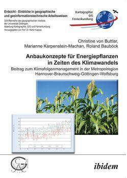 Anbaukonzepte für Energiepflanzen in Zeiten des Klimawandels von Bauböck,  Roland, Kappas,  Martin, Karpenstein-Machan,  Marianne, von Buttlar,  Christine