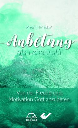 Anbetung als Lebensstil von Möckel,  Rudolf