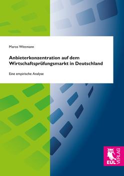 Anbieterkonzentration auf dem Wirtschaftsprüfungsmarkt in Deutschland von Wittmann,  Marco
