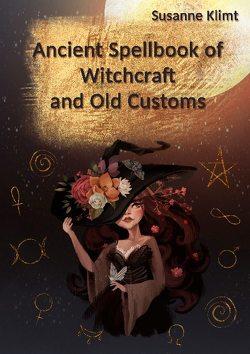 Ancient Spellbook of Witchcraft and Old Customs von Klimt,  Susanne