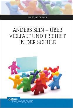 Anders sein – über Vielfalt und Freiheit in der Schule von Geisler,  Wolfgang
