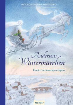Andersens Märchen: Andersens Wintermärchen von Andersen,  Hans Christian, Archipowa,  Anastassija, Esterl,  Arnica