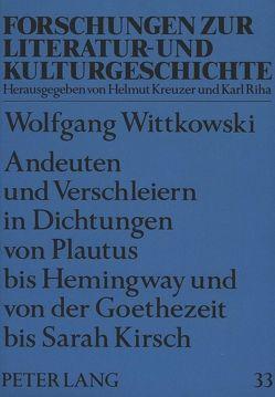 Andeuten und Verschleiern in Dichtungen von Plautus bis Hemingway und von der Goethezeit bis Sarah Kirsch von Wittkowski,  Wolfgang