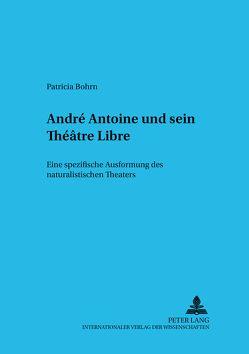 André Antoine und sein Théâtre Libre von Bohrn,  Patricia