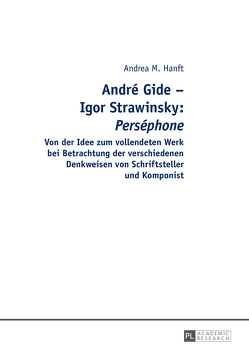 "André Gide – Igor Strawinsky: ""Perséphone"" von Hanft,  Andrea"