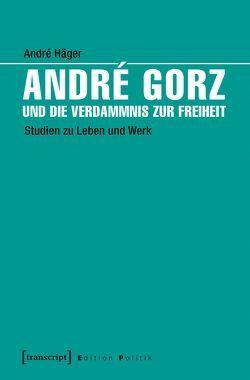 André Gorz und die Verdammnis zur Freiheit von Häger,  André