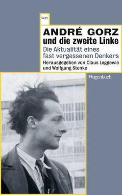 André Gorz und die zweite Linke von Leggewie,  Claus, Moldenhauer,  Eva, Stenke,  Wolfgang