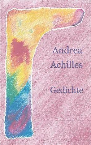 Andrea Achilles Gedichte von Achilles,  Andrea, Achilles,  Wolfgang