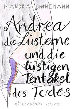 Andrea die Lüsterne und die lustigen Tentakel des Todes von Linnemann,  Diandra