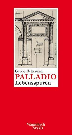 Andrea Palladio – Lebensspuren von Beltramini,  Guido, Lorini,  Victoria