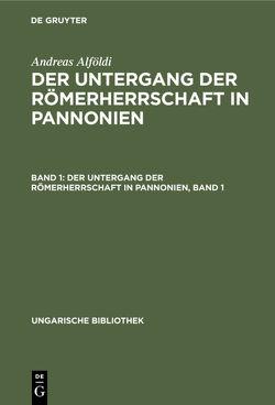 Andreas Alföldi: Der Untergang der Römerherrschaft in Pannonien / Der Untergang der Römerherrschaft in Pannonien, Band 1 von Alföldi,  Andreas