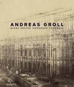 Andreas Groll. Wiens erster moderner Fotograf von Bunzl,  Matti, Doppler,  Elke, Faber,  Monika, Nierhaus,  Andreas, Trnkova,  Petra