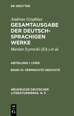 Andreas Gryphius: Gesamtausgabe der deutschsprachigen Werke. Lyrik / Vermischte Gedichte von Szyrocki,  Marian