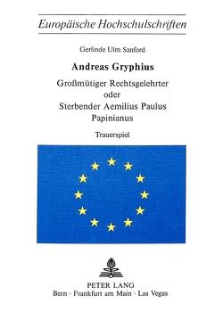 Andreas Gryphius- Grossmütiger Rechtsgelehrter oder sterbender Aemilius Paulus Papinianus von Gryphius,  Andreas