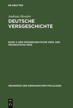 Andreas Heusler: Deutsche Versgeschichte / Der frühneudeutsche Vers. Der neudeutsche Vers von Heusler,  Andreas