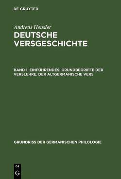 Andreas Heusler: Deutsche Versgeschichte / Einführendes: Grundbegriffe der Verslehre. Der altgermanische Vers von Heusler,  Andreas