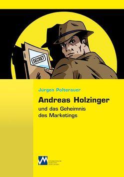 Andreas Holzinger und das Geheimnis des Marketings von Polterauer,  Jürgen