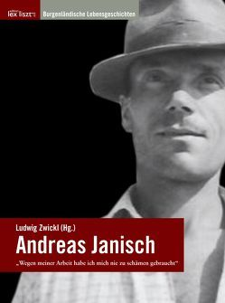 """Andreas Janisch – """"Wegen meiner Arbeit habe ich mich nie zu schämen gebraucht"""" von Brettl,  Herbert, Zwickl,  Ludwig"""