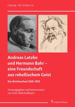 Andreas Latzko und Hermann Bahr – eine Freundschaft aus rebellischem Geist von Weichselbaum Hans