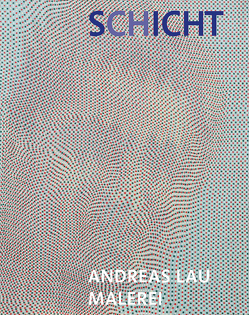 Andreas Lau – Malerei von Hübl,  Michael, Lau,  Andreas