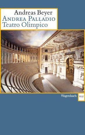 Andrea Palladio. Teatro Olimpico von Beyer,  Andreas