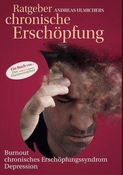 Andreas Ulmichers Ratgeber chronische Erschöpfung von Ulmicher,  Andreas