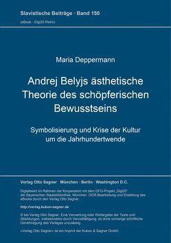 Andrej Belyjs ästhetische Theorie des schöpferischen Bewusstseins von Deppermann,  Maria