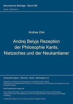 Andrej Belyjs Rezeption der Philosophie Kants, Nietzsches und der Neukantianer von Andrea,  Zink