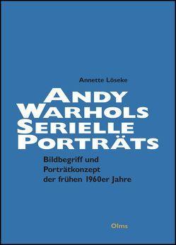 Andy Warhols serielle Porträts. Jackie Kennedy – Marilyn Monroe – Liz Taylor – Ethel Scull von Löseke,  Annette