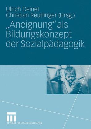 """""""Aneignung"""" als Bildungskonzept der Sozialpädagogik von Deinet,  Ulrich, Reutlinger,  Christian"""