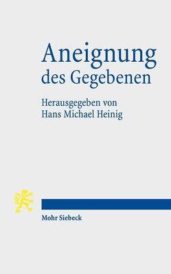 Aneignung des Gegebenen von Heinig,  Hans Michael
