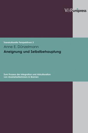 Aneignung und Selbstbehauptung von Dünzelmann,  Anne E, Hahn,  Sylvia, Harzig,  Christiane, Hoerder,  Dirk