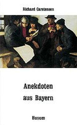 Anekdoten aus Bayern von Carstensen,  Richard