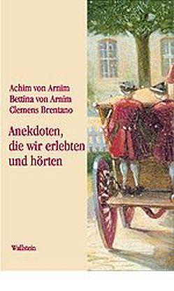 """""""Anekdoten, die wir erlebten und hörten"""" von Arnim,  Bettina von, Arnim,  Ludwig A von, Brentano,  Clemens, Härtl,  Heinz"""