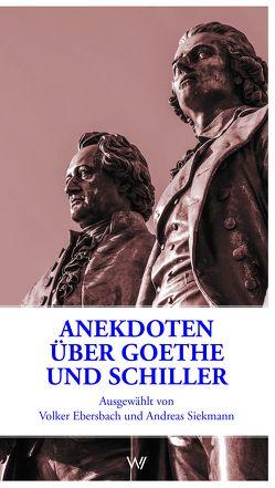 Anekdoten über Goethe und Schiller von Ebersbach,  Volker, Siekmann,  Andreas